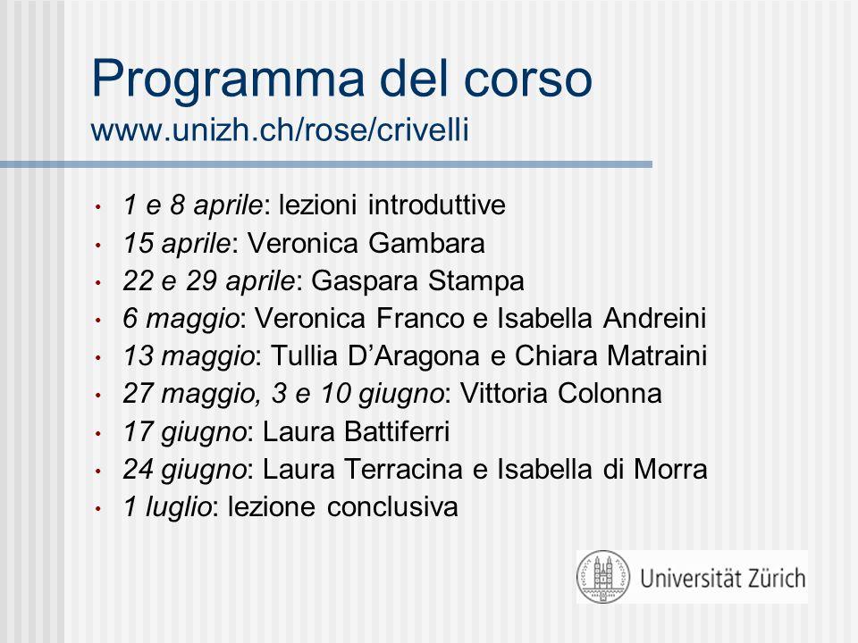 Programma del corso www.unizh.ch/rose/crivelli 1 e 8 aprile: lezioni introduttive 15 aprile: Veronica Gambara 22 e 29 aprile: Gaspara Stampa 6 maggio:
