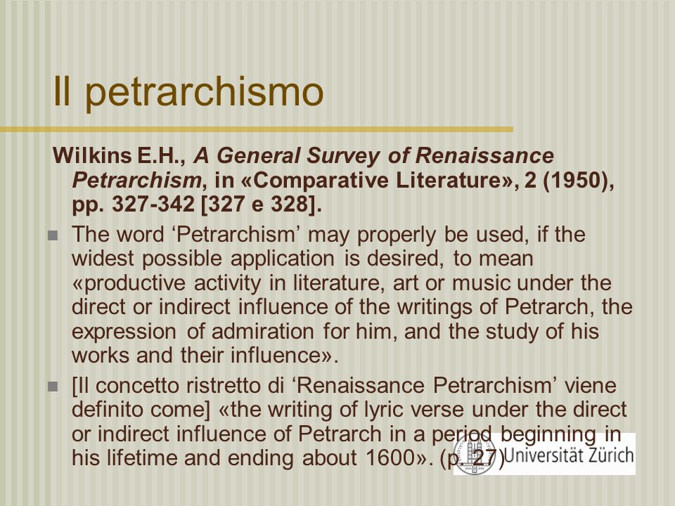 Il petrarchismo Wilkins E.H., A General Survey of Renaissance Petrarchism, in «Comparative Literature», 2 (1950), pp. 327-342 [327 e 328]. The word Pe