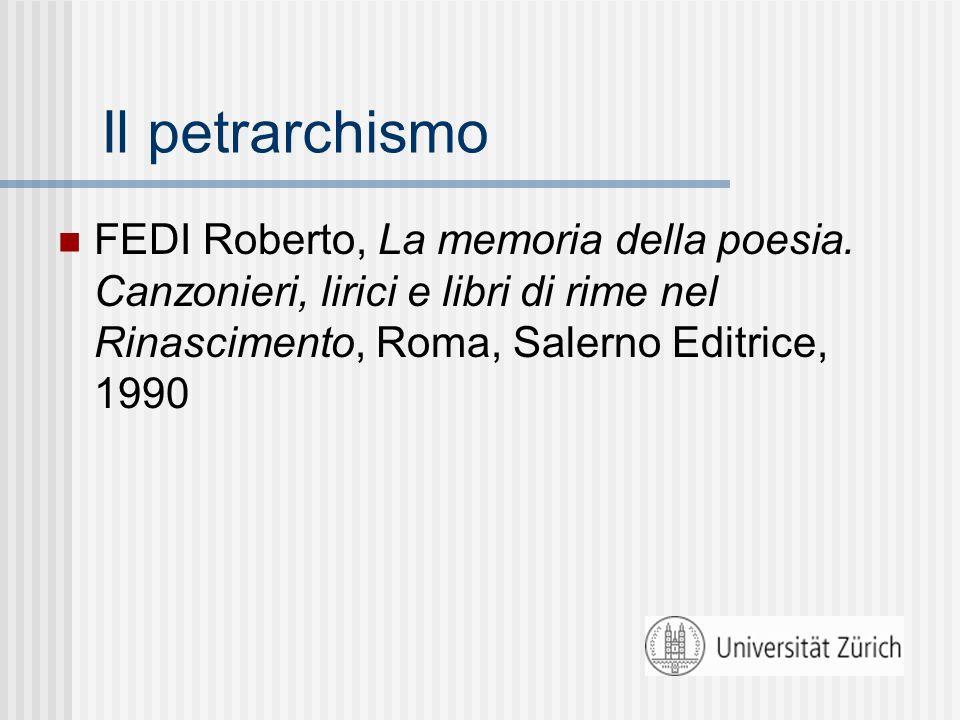 Il petrarchismo FEDI Roberto, La memoria della poesia. Canzonieri, lirici e libri di rime nel Rinascimento, Roma, Salerno Editrice, 1990