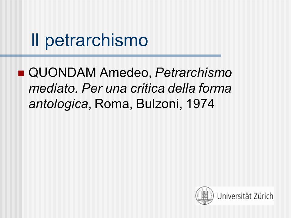 Il petrarchismo QUONDAM Amedeo, Petrarchismo mediato. Per una critica della forma antologica, Roma, Bulzoni, 1974