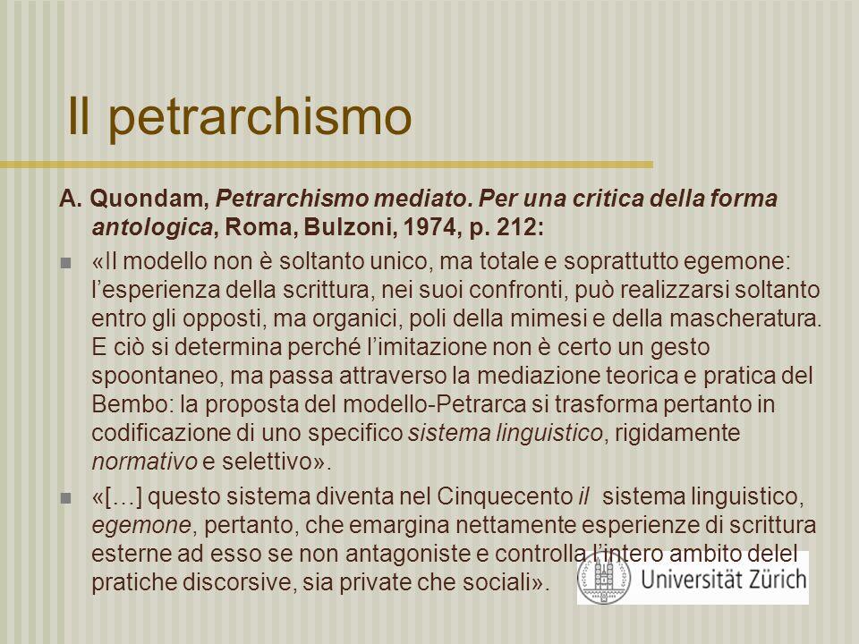 Il petrarchismo A. Quondam, Petrarchismo mediato. Per una critica della forma antologica, Roma, Bulzoni, 1974, p. 212: «Il modello non è soltanto unic