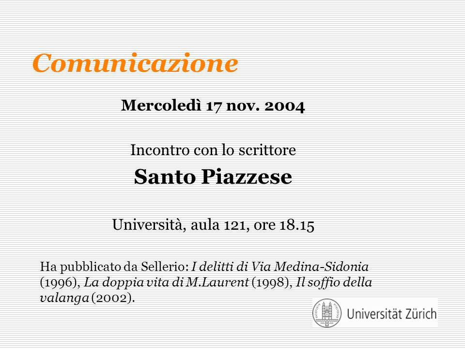 Comunicazione Mercoledì 17 nov. 2004 Incontro con lo scrittore Santo Piazzese Università, aula 121, ore 18.15 Ha pubblicato da Sellerio: I delitti di