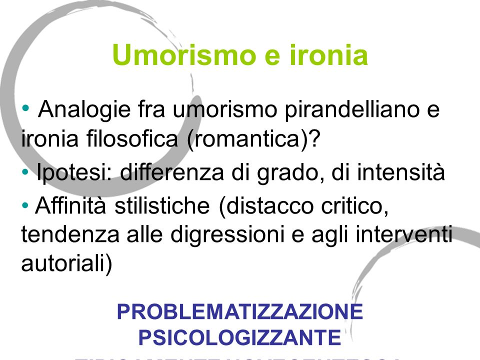Umorismo e ironia Analogie fra umorismo pirandelliano e ironia filosofica (romantica).