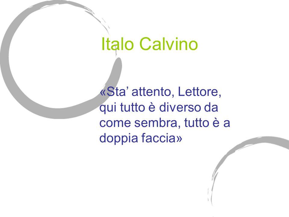Italo Calvino «Sta attento, Lettore, qui tutto è diverso da come sembra, tutto è a doppia faccia»