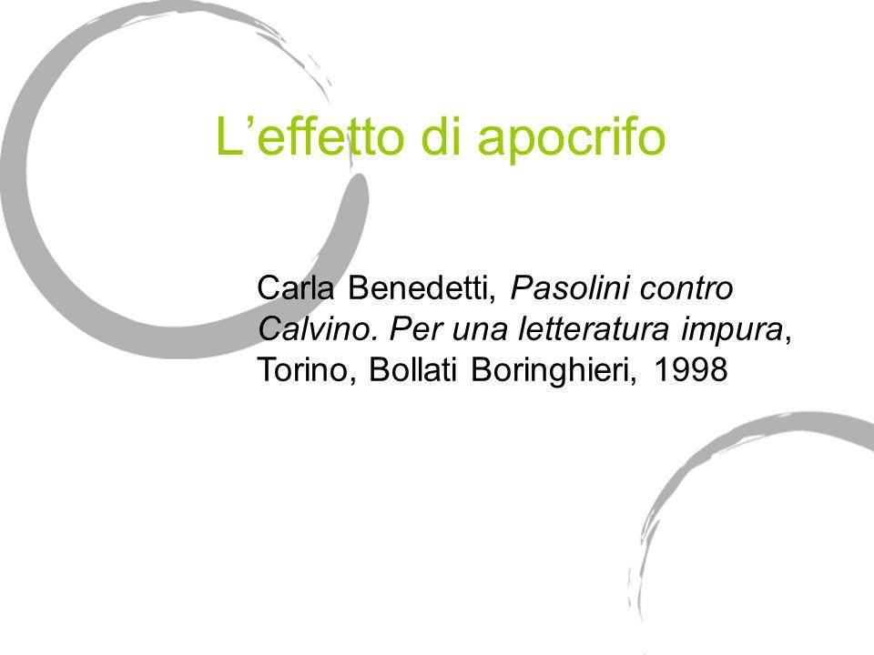 Leffetto di apocrifo Carla Benedetti, Pasolini contro Calvino. Per una letteratura impura, Torino, Bollati Boringhieri, 1998