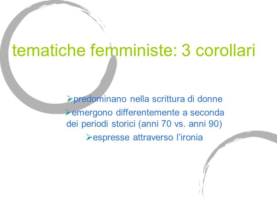 tematiche femministe: 3 corollari predominano nella scrittura di donne emergono differentemente a seconda dei periodi storici (anni 70 vs. anni 90) es