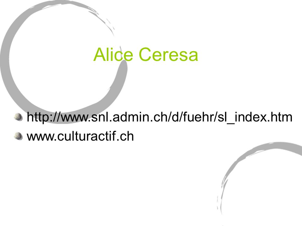 Alice Ceresa http://www.snl.admin.ch/d/fuehr/sl_index.htm www.culturactif.ch