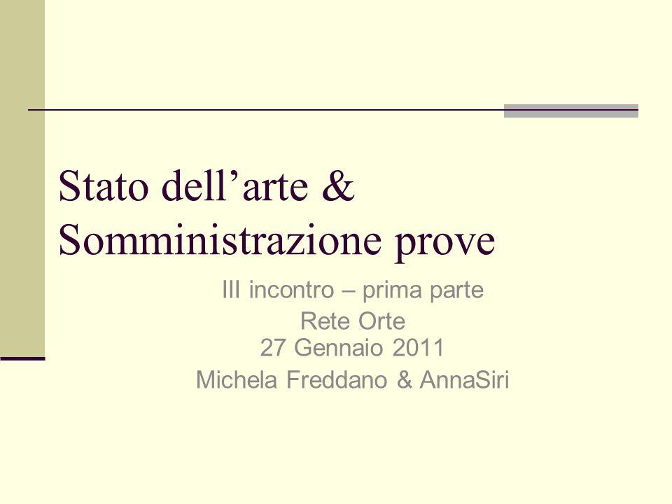Stato dellarte & Somministrazione prove III incontro – prima parte Rete Orte 27 Gennaio 2011 Michela Freddano & AnnaSiri
