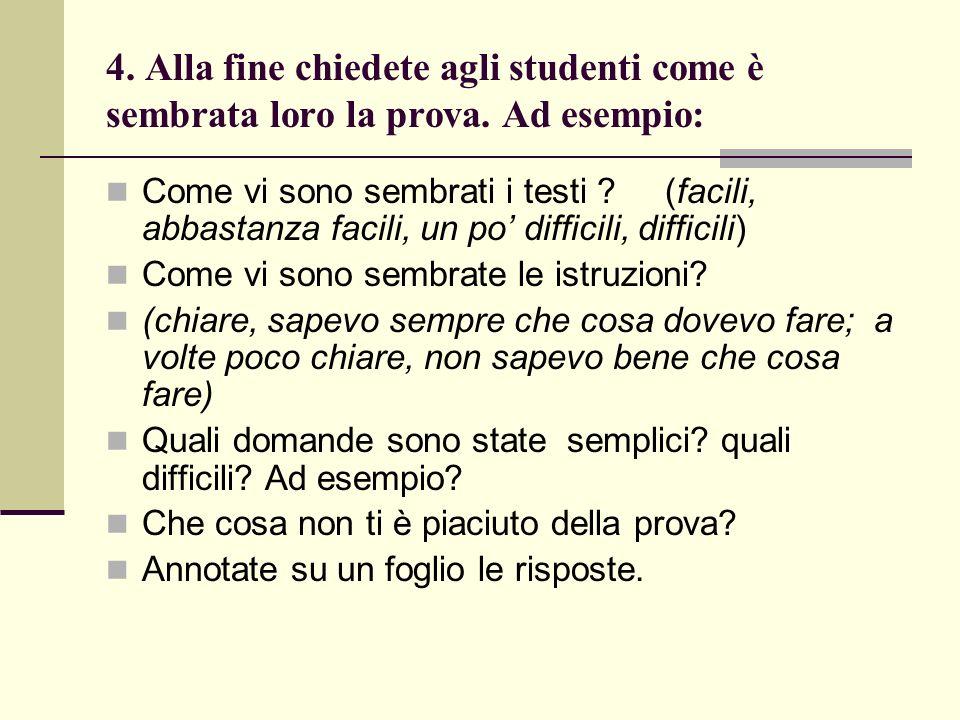 4. Alla fine chiedete agli studenti come è sembrata loro la prova. Ad esempio: Come vi sono sembrati i testi ? (facili, abbastanza facili, un po diffi