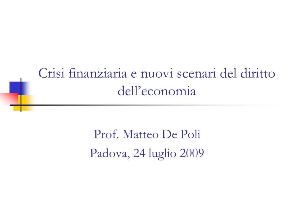 Crisi finanziaria e nuovi scenari del diritto delleconomia Prof. Matteo De Poli Padova, 24 luglio 2009