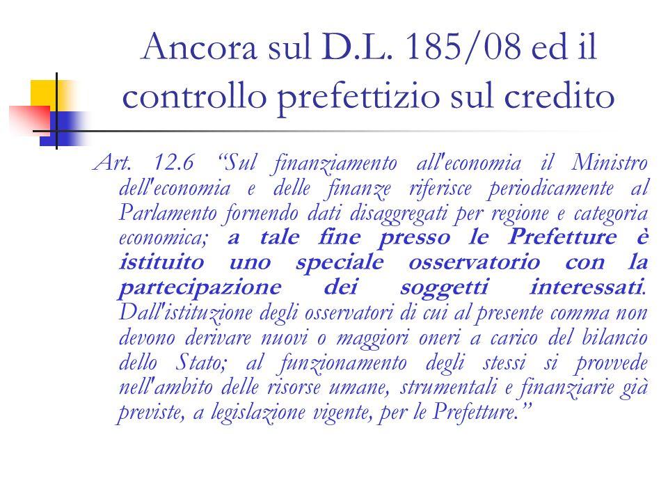 Ancora sul D.L. 185/08 ed il controllo prefettizio sul credito Art. 12.6 Sul finanziamento all'economia il Ministro dell'economia e delle finanze rife