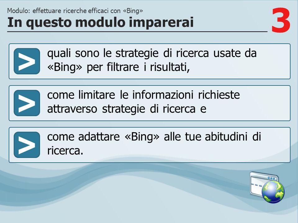3 >> come limitare le informazioni richieste attraverso strategie di ricerca e come adattare «Bing» alle tue abitudini di ricerca. In questo modulo im