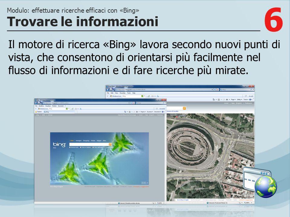 6 Il motore di ricerca «Bing» lavora secondo nuovi punti di vista, che consentono di orientarsi più facilmente nel flusso di informazioni e di fare ri