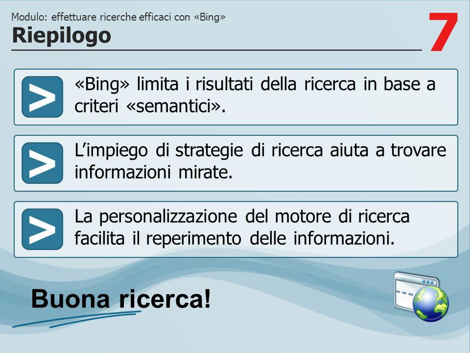7 >>> «Bing» limita i risultati della ricerca in base a criteri «semantici». Limpiego di strategie di ricerca aiuta a trovare informazioni mirate. La