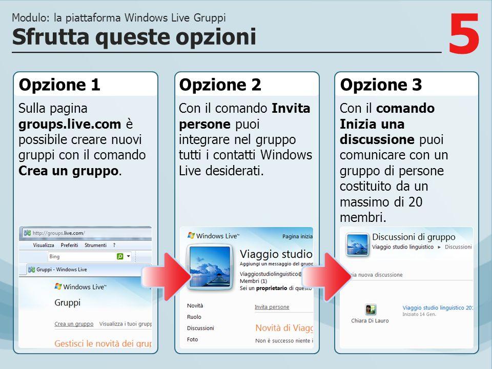 5 Opzione 1 Sulla pagina groups.live.com è possibile creare nuovi gruppi con il comando Crea un gruppo. Opzione 2Opzione 3 Con il comando Invita perso