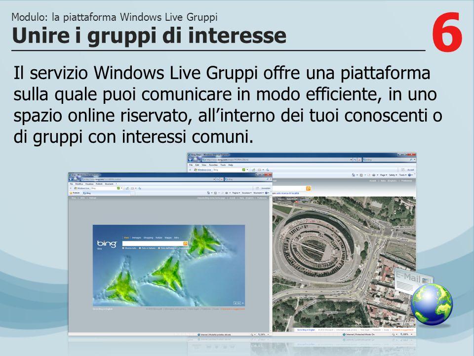 6 Il servizio Windows Live Gruppi offre una piattaforma sulla quale puoi comunicare in modo efficiente, in uno spazio online riservato, allinterno dei