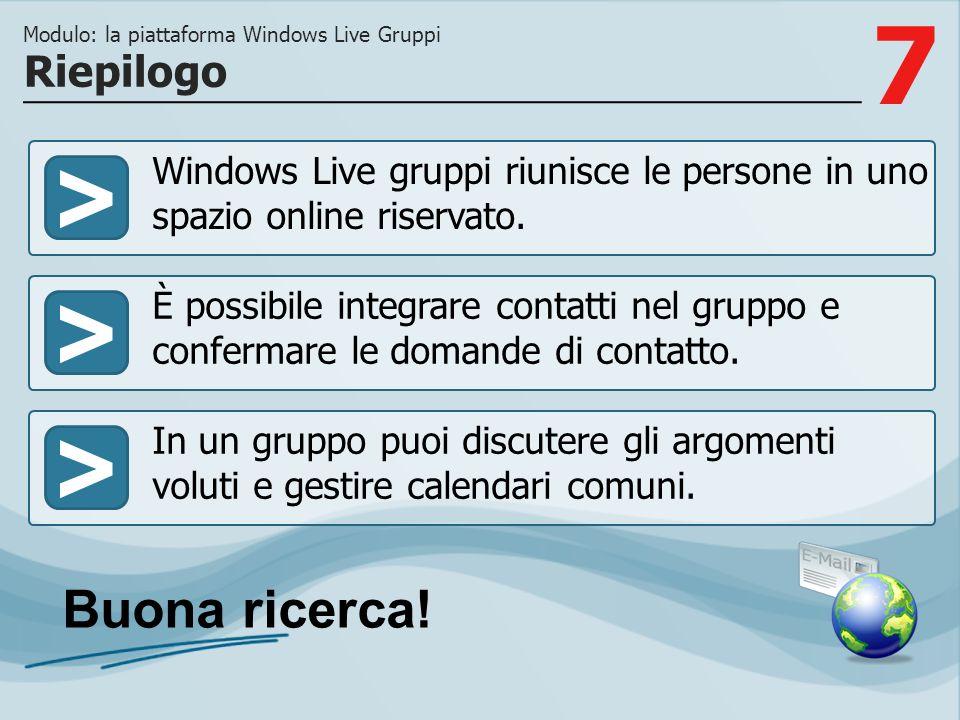 7 >>> Windows Live gruppi riunisce le persone in uno spazio online riservato. È possibile integrare contatti nel gruppo e confermare le domande di con