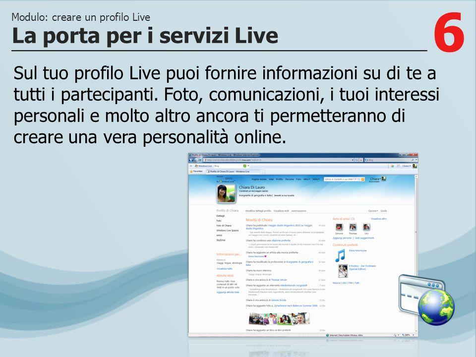6 Sul tuo profilo Live puoi fornire informazioni su di te a tutti i partecipanti. Foto, comunicazioni, i tuoi interessi personali e molto altro ancora