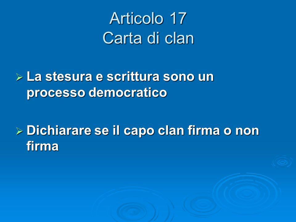 Articolo 17 Carta di clan La stesura e scrittura sono un processo democratico La stesura e scrittura sono un processo democratico Dichiarare se il cap