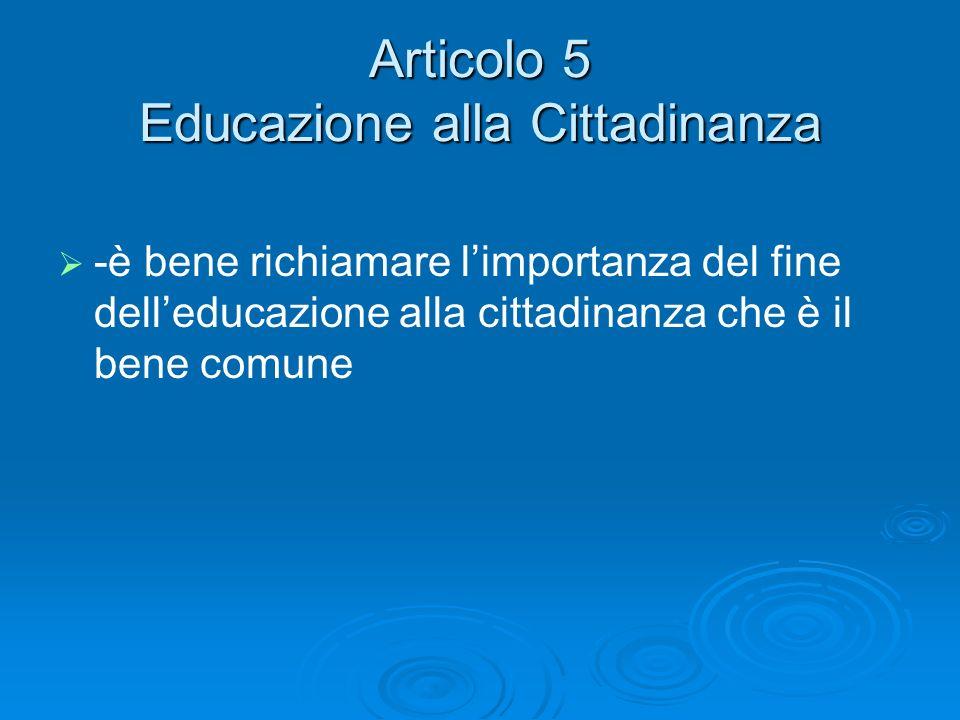 Articolo 5 Educazione alla Cittadinanza -è bene richiamare limportanza del fine delleducazione alla cittadinanza che è il bene comune