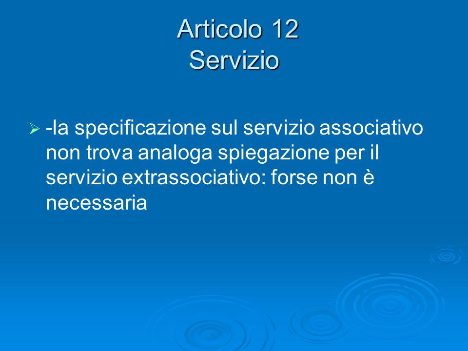 Articolo 12 Servizio Articolo 12 Servizio -la specificazione sul servizio associativo non trova analoga spiegazione per il servizio extrassociativo: forse non è necessaria