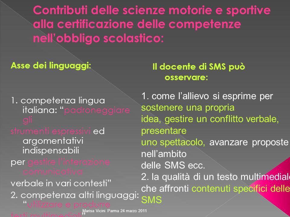 Marisa Vicini Parma 24 marzo 2011 Asse dei linguaggi: 1. competenza lingua italiana: padroneggiare gli strumenti espressivi ed argomentativi indispens
