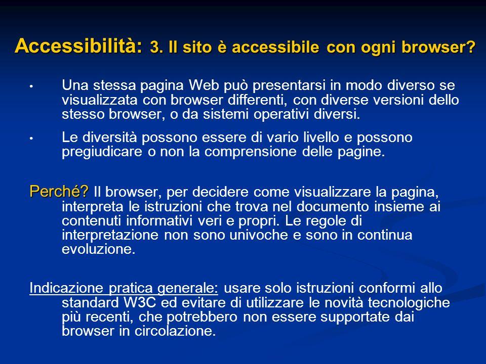 Accessibilità: 3. Il sito è accessibile con ogni browser? Una stessa pagina Web può presentarsi in modo diverso se visualizzata con browser differenti