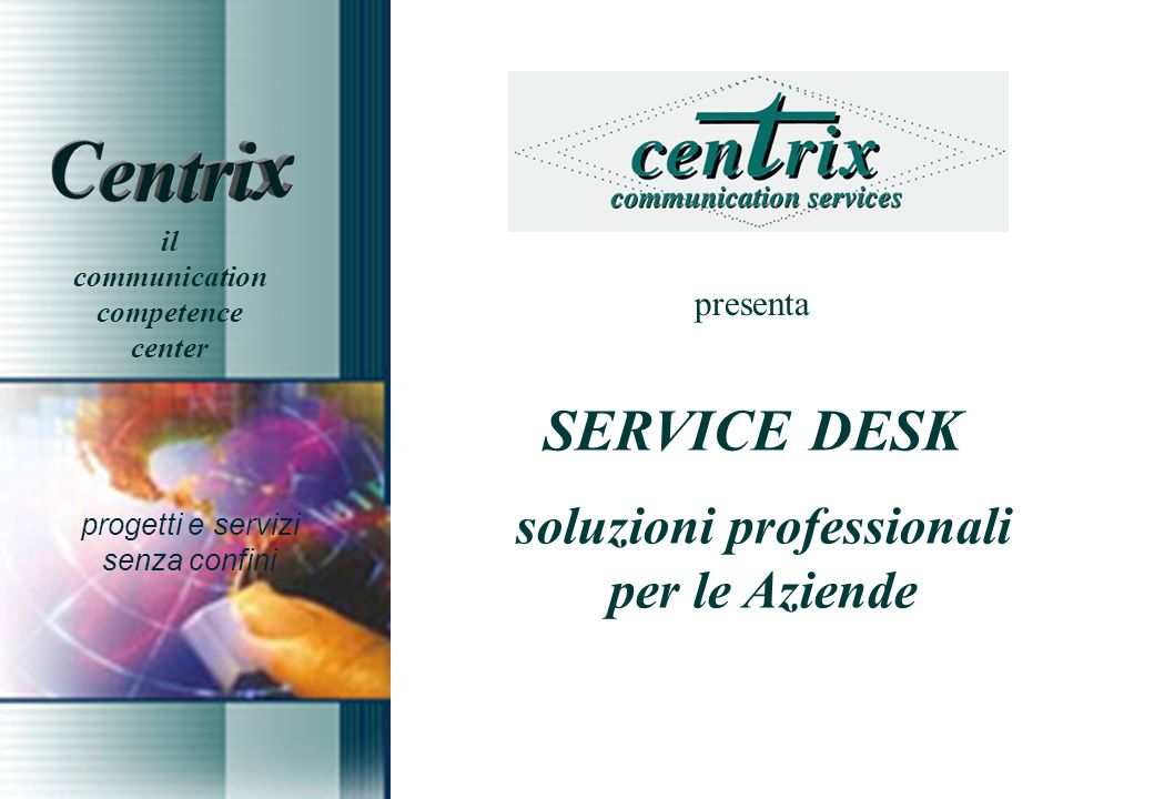 lofferta Service Desk Call Desk Gestione Richieste di Servizio Product & Application Support Process & Technology Support Teleselling & Telemarketing Offering & Quotation Customer Survey Help Desk Business Center SPOC Single Point Of Contact/Control
