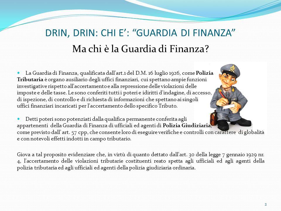 DRIN, DRIN: CHI E: GUARDIA DI FINANZA Ma chi è la Guardia di Finanza? La Guardia di Finanza, qualificata dall'art.1 del D.M. 16 luglio 1926, come Poli