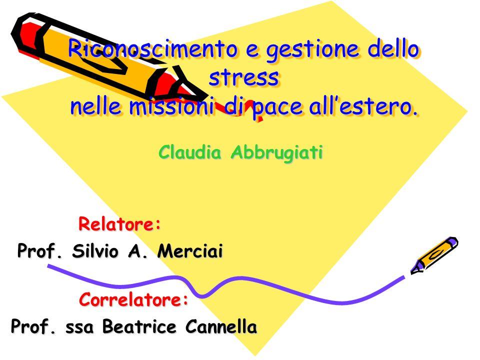 Riconoscimento e gestione dello stress nelle missioni di pace allestero. Claudia Abbrugiati Relatore: Prof. Silvio A. Merciai Correlatore: Prof. ssa B