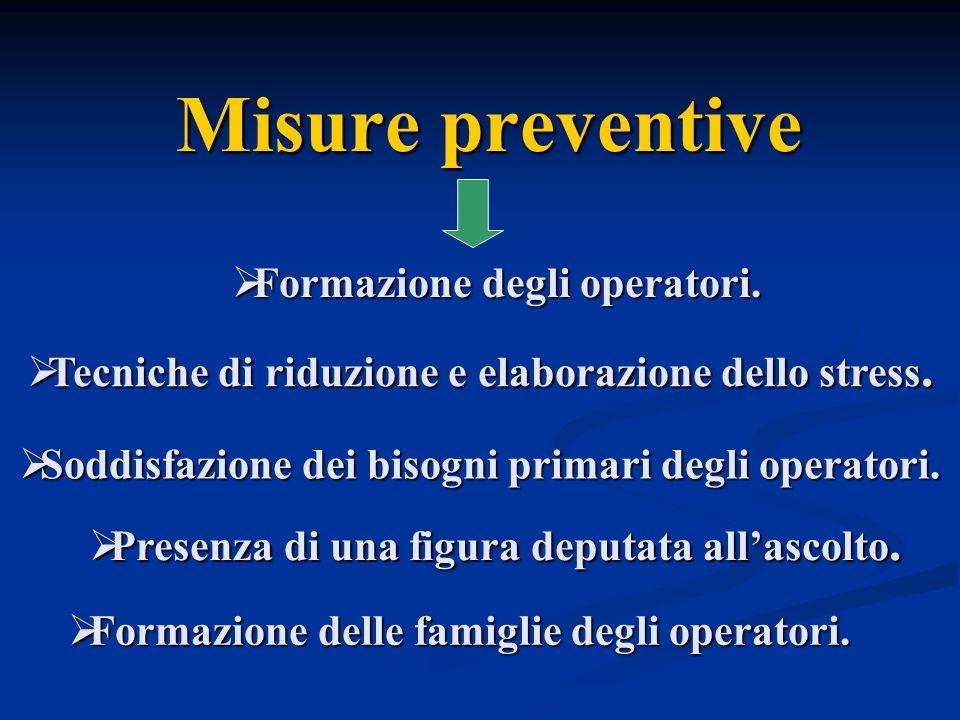 Misure preventive Tecniche di riduzione e elaborazione dello stress. Tecniche di riduzione e elaborazione dello stress. Formazione degli operatori. Fo