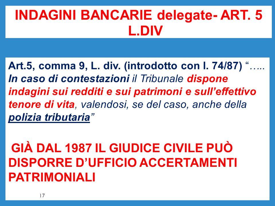 INDAGINI BANCARIE delegate- ART. 5 L.DIV Art.5, comma 9, L. div. (introdotto con l. 74/87) ….. In caso di contestazioni il Tribunale dispone indagini