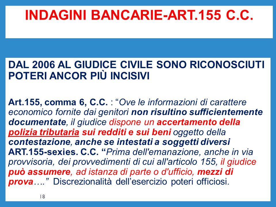 INDAGINI BANCARIE-ART.155 C.C. DAL 2006 AL GIUDICE CIVILE SONO RICONOSCIUTI POTERI ANCOR PIÙ INCISIVI Art.155, comma 6, C.C. : Ove le informazioni di