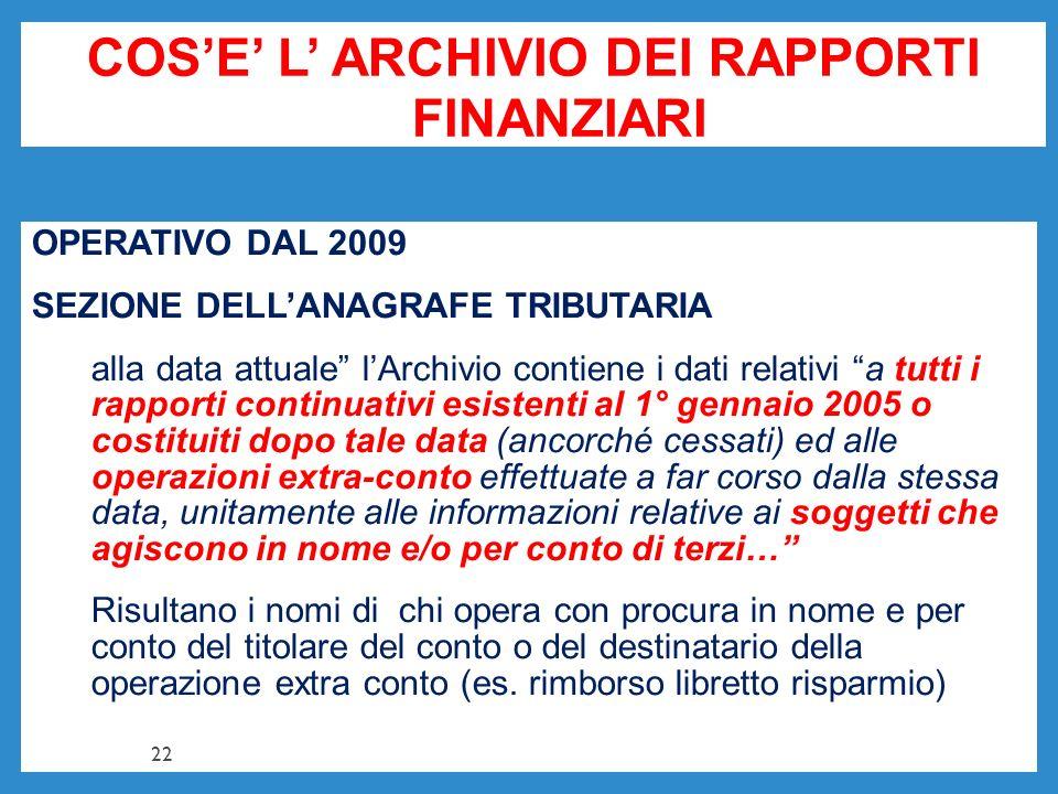 COSE L ARCHIVIO DEI RAPPORTI FINANZIARI OPERATIVO DAL 2009 SEZIONE DELLANAGRAFE TRIBUTARIA alla data attuale lArchivio contiene i dati relativi a tutt