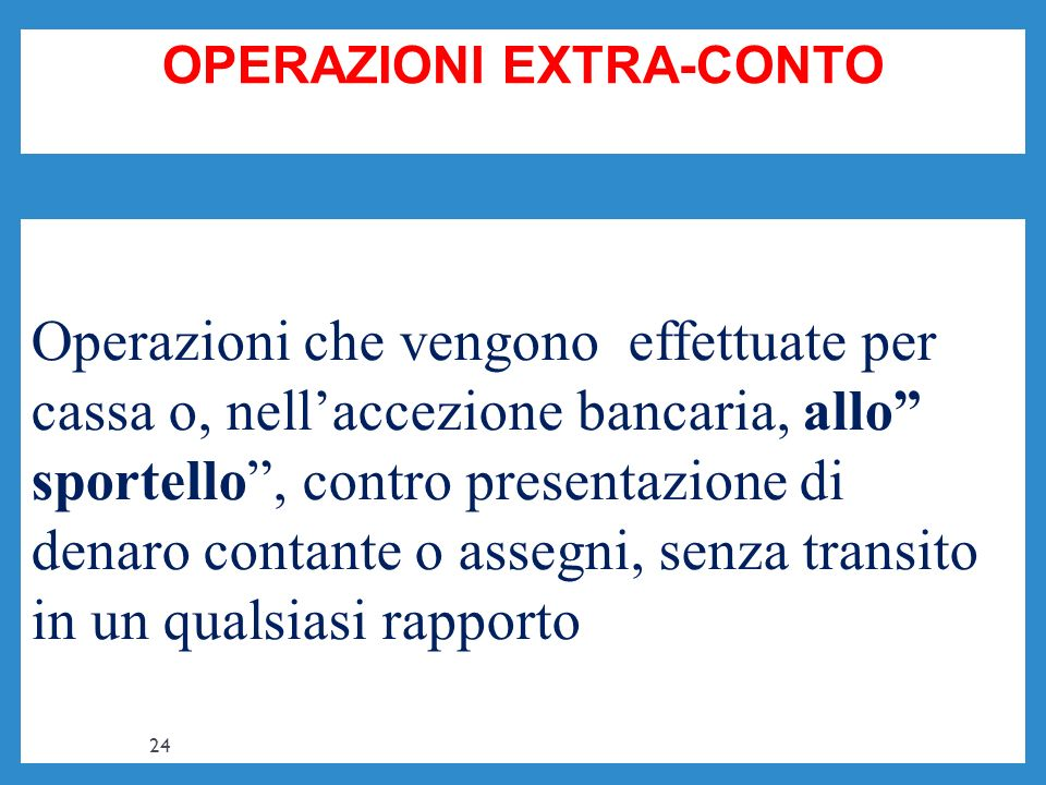 OPERAZIONI EXTRA-CONTO Operazioni che vengono effettuate per cassa o, nellaccezione bancaria, allo sportello, contro presentazione di denaro contante