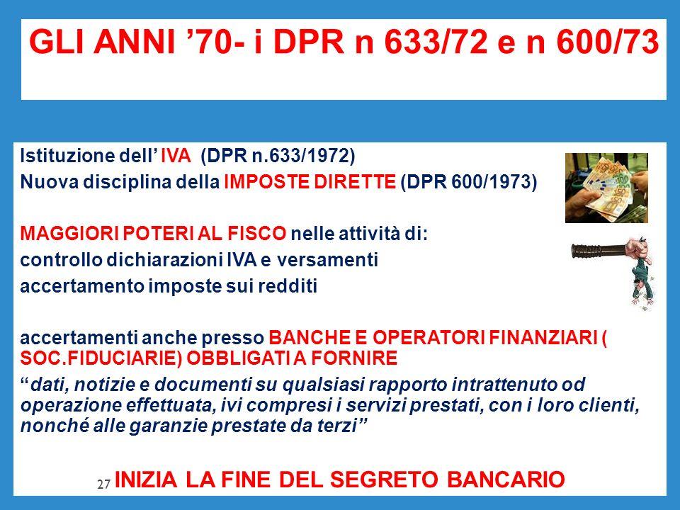 GLI ANNI 70- i DPR n 633/72 e n 600/73 Istituzione dell IVA (DPR n.633/1972) Nuova disciplina della IMPOSTE DIRETTE (DPR 600/1973) MAGGIORI POTERI AL