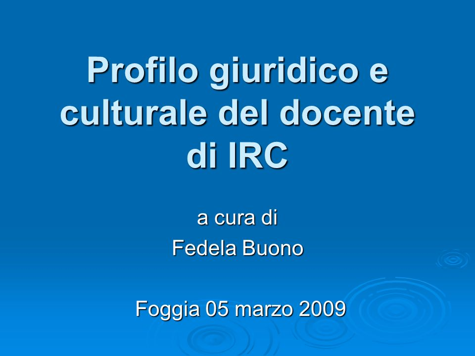 Profilo giuridico e culturale del docente di IRC a cura di Fedela Buono Foggia 05 marzo 2009 Foggia 05 marzo 2009