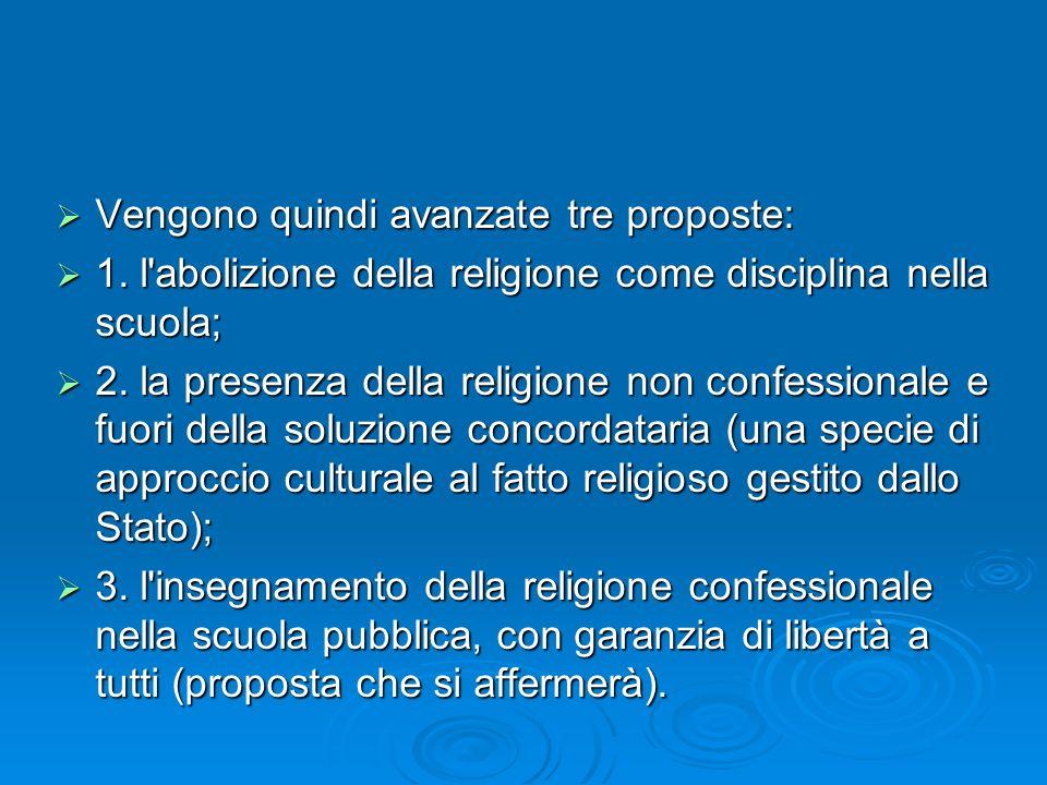 Vengono quindi avanzate tre proposte: Vengono quindi avanzate tre proposte: 1. l'abolizione della religione come disciplina nella scuola; 1. l'abolizi