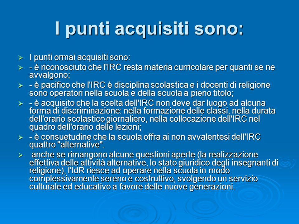 I punti acquisiti sono: I punti ormai acquisiti sono: I punti ormai acquisiti sono: - é riconosciuto che l'IRC resta materia curricolare per quanti se