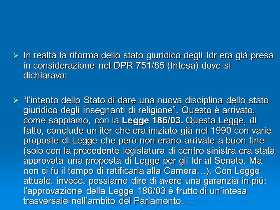 In realtà la riforma dello stato giuridico degli Idr era già presa in considerazione nel DPR 751/85 (Intesa) dove si dichiarava: In realtà la riforma