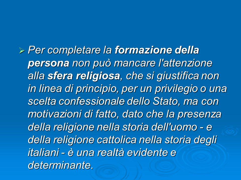 Per completare la formazione della persona non può mancare l'attenzione alla sfera religiosa, che si giustifica non in linea di principio, per un priv