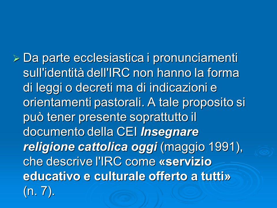 Da parte ecclesiastica i pronunciamenti sull'identità dell'IRC non hanno la forma di leggi o decreti ma di indicazioni e orientamenti pastorali. A tal