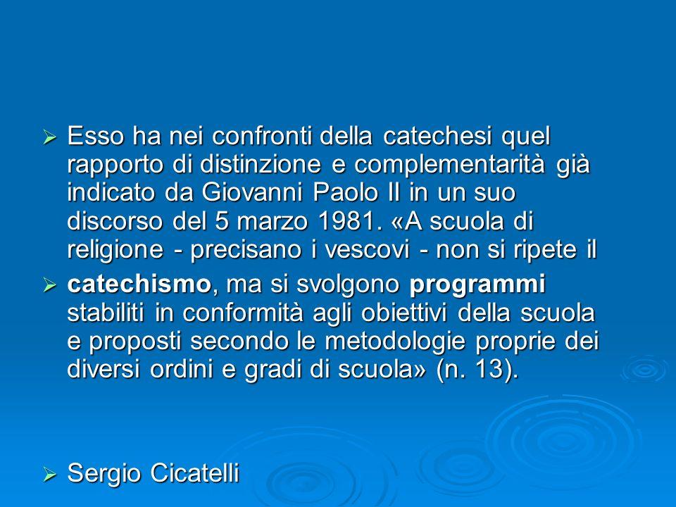 Esso ha nei confronti della catechesi quel rapporto di distinzione e complementarità già indicato da Giovanni Paolo II in un suo discorso del 5 marzo