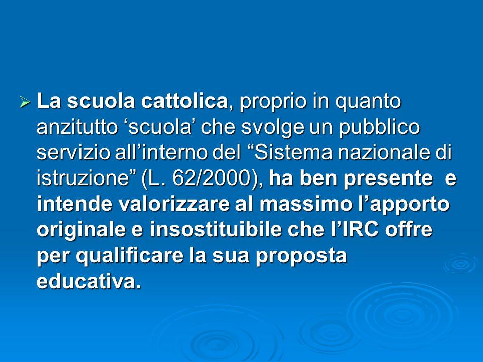 La scuola cattolica, proprio in quanto anzitutto scuola che svolge un pubblico servizio allinterno del Sistema nazionale di istruzione (L. 62/2000), h