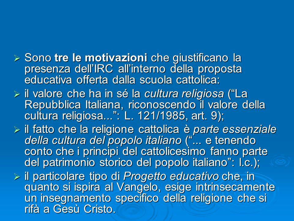 Sono tre le motivazioni che giustificano la presenza dellIRC allinterno della proposta educativa offerta dalla scuola cattolica: Sono tre le motivazio