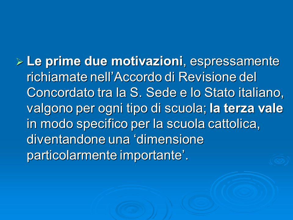Le prime due motivazioni, espressamente richiamate nellAccordo di Revisione del Concordato tra la S. Sede e lo Stato italiano, valgono per ogni tipo d