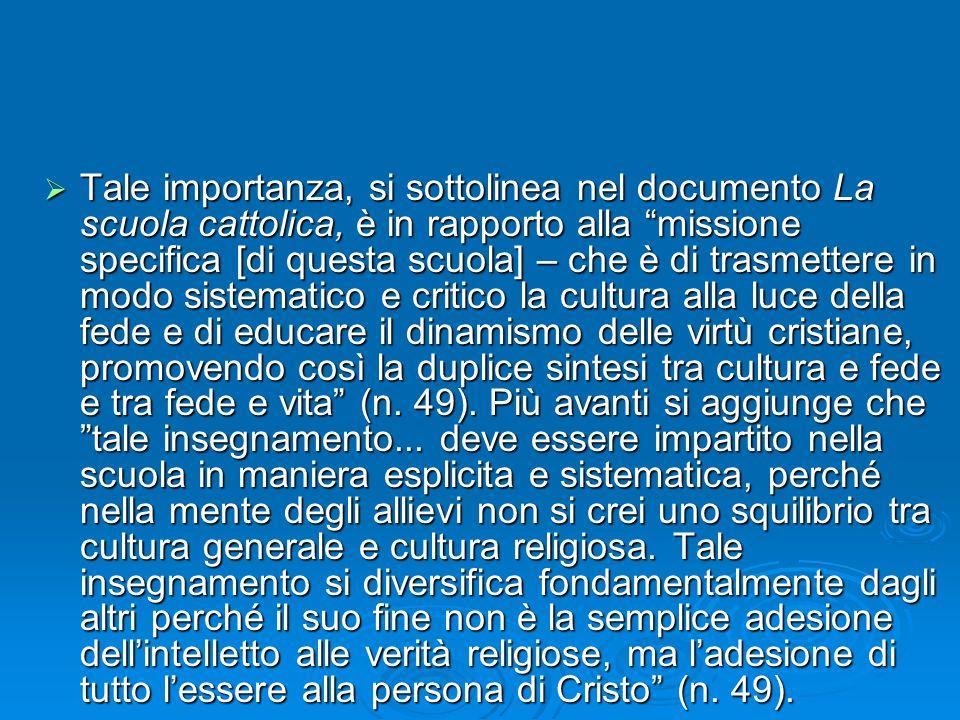 Tale importanza, si sottolinea nel documento La scuola cattolica, è in rapporto alla missione specifica [di questa scuola] – che è di trasmettere in m