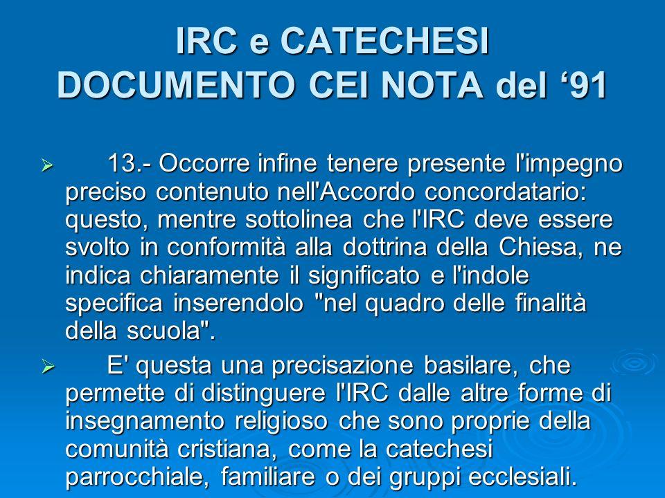 IRC e CATECHESI DOCUMENTO CEI NOTA del 91 13.- Occorre infine tenere presente l'impegno preciso contenuto nell'Accordo concordatario: questo, mentre s