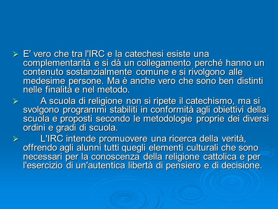 E' vero che tra l'IRC e la catechesi esiste una complementarità e si dà un collegamento perché hanno un contenuto sostanzialmente comune e si rivolgon