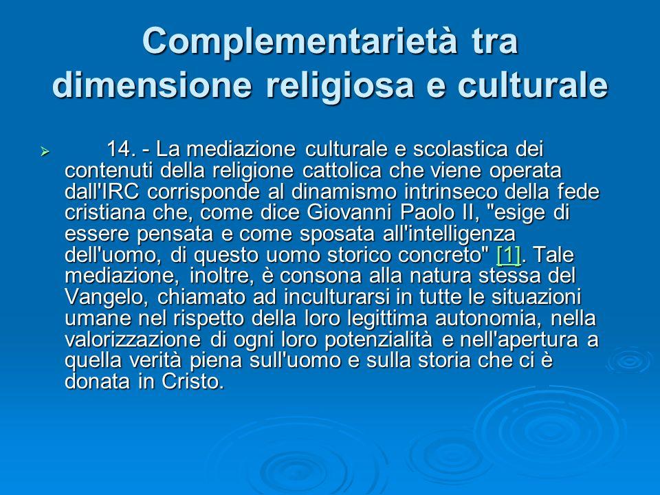 Complementarietà tra dimensione religiosa e culturale 14. - La mediazione culturale e scolastica dei contenuti della religione cattolica che viene ope